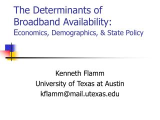 The Determinants of Broadband Availability: E conomics, Demographics, & State Policy