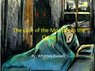 The case of the Monster in the Closet