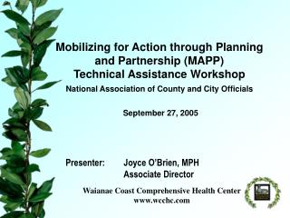 Presenter:	Joyce O'Brien, MPH 		Associate Director  Waianae Coast Comprehensive Health Center