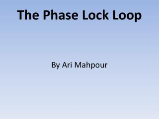 The Phase Lock Loop