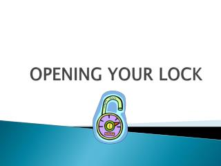 OPENING YOUR LOCK