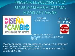 PREVENIR EL BULLYING EN LA ESCUELA PRIMARIA JOSE MA. MORELOS Y PAVÓN