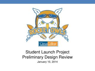 Student Launch Project Preliminary Design Review January 10, 2014