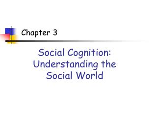 Social Cognition:  Understanding the Social World