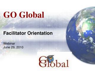 GO Global Facilitator Orientation Webinar June 29, 2010