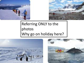 Referring ONLY to the photos Why go on holiday here?