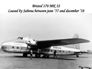 Bristol 170 MK 32 Leased by Sabena between june �57 and december �58