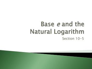 Base  e  and the Natural Logarithm