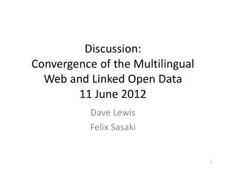 Discussion:  Convergence of the Multilingual Web and Linked Open Data 11 June 2012