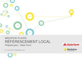 MEDIATIVE PLACES  RÉFÉRENCEMENT LOCAL Préparé pour:  State Farm