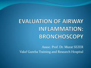 EVALUATION OF AIRWAY INFLAMMATION: BRONCHOSCOPY