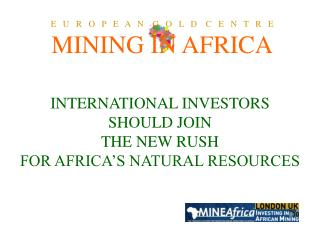 INTERNATIONAL INVESTORS SHOULD JOIN THE NEW RUSH FOR AFRICA'S NATURAL RESOURCES