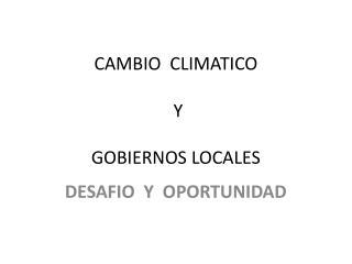 CAMBIO  CLIMATICO  Y  GOBIERNOS LOCALES
