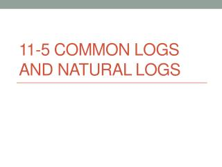 11-5 Common Logs and Natural Logs