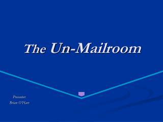The  Un-Mailroom