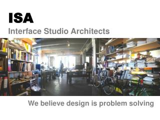 We believe design is problem solving
