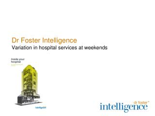 Dr Foster Intelligence Variation in hospital services at weekends