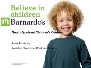 South Quadrant Children's Centres Anne Armstrong Assistant Director for Children's Services