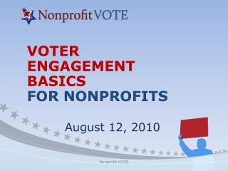 VOTER  ENGAGEMENT  BASICS FOR NONPROFITS      August 12, 2010
