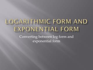 Logarithmic form and exponential form