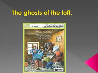 The ghosts of the loft.
