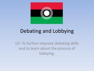 Debating and Lobbying
