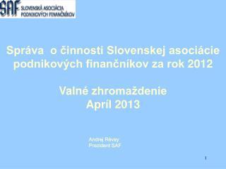 Správa  o činnosti Slovenskej asociácie podnikových finančníkov za rok  2012 Valn é zhromaždenie