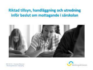 Riktad tillsyn, handl�ggning och utredning inf�r beslut om mottagande i s�rskolan