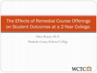 The Effects of Remedial Course Offerings on Student Outcomes at a 2-Year College.