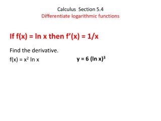 Calculus  Section 5.4 Differentiate logarithmic functions