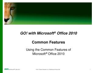 GO ! with Microsoft ®  Office 2010 Common Features Using the Common Features of