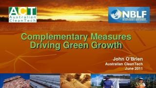 Complementary Measures Driving Green Growth John O'Brien Australian CleanTech June 2011