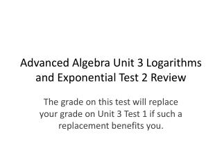 Advanced Algebra Unit 3 Logarithms and Exponential Test 2 Review