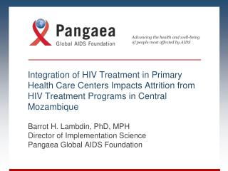 Barrot H. Lambdin, PhD, MPH Director of Implementation Science Pangaea Global AIDS Foundation