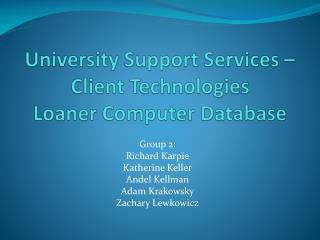 University Support Services – Client  Technologies Loaner Computer Database