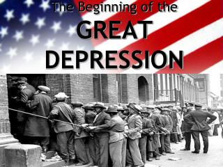 The Beginning of the GREAT DEPRESSION