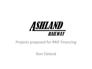 Projects proposed for RRIF Financing Don Cleland