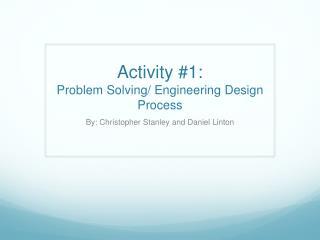 Activity #1:  Problem Solving/ Engineering Design Process