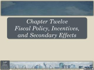 Chapter Twelve Fiscal Policy, Incentives,  and Secondary Effects