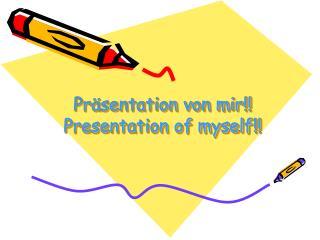 Pr�sentation von mir!! Presentation of myself!!