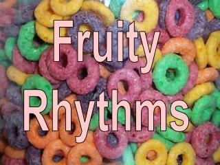 Fruity Rhythms