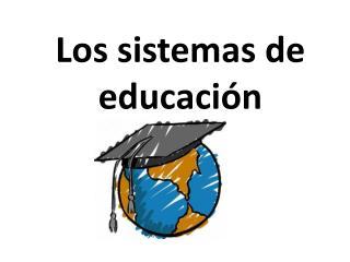 Los  sistemas  de  educación