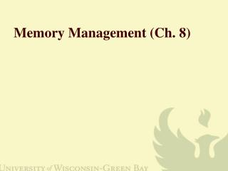 Memory Management (Ch. 8)