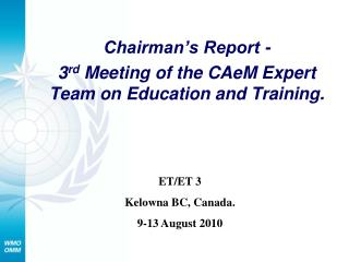 Chairman's Report - 3 rd  Meeting of the CAeM Expert Team on Education and Training.