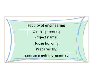 Faculty of engineering Civil engineering Project name:  House building  Prepared by: