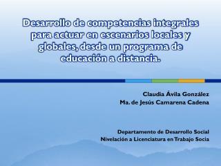 Claudia Ávila González  Ma. de Jesús Camarena  Cadena Departamento de Desarrollo Social