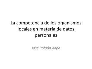 La competencia de los organismos locales en materia de datos personales