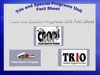 Trio and Special Programs Unit  Fact Sheet