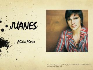 JUANES        Alicia Flores