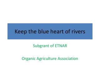 Keep the blue heart of rivers
